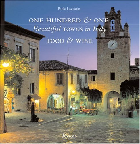 One Hundred & One Beautiful Towns in Italy: Food and Wine (101 Beautiful Small Towns) by Rizzoli