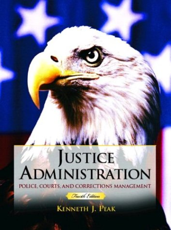 Justice Administration: Police, Courts and Corrections Management (4th Edition)
