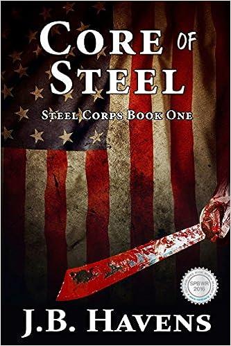 Core of Steel (Steel Corps) (Volume 1): J B Havens ...