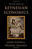 The Fall and Rise of Keynesian Economics Front Cover