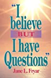 I Believe, but I Have Questions, Jane L. Fryar, 057004636X