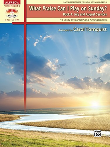 Read Online By Carol Tornquist What Praise Can I Play on Sunday?, Bk 4: July & August Services (10 Easily Prepared Piano Arrangemen [Paperback] pdf epub