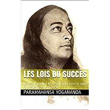 LES LOIS DU SUCCÈS: Utilisez le pouvoir de l'esprit pour créer la santé, la prospérité et le bonheur (French Edition)