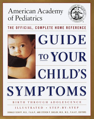 Guide to Your Child's Symptoms by the American Academy of Pediatrics:: The Official, Complete Home Reference, Birth Through Adolescence