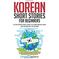 Korean Short Stories for Beginners: 20 Captivating Short Stories to Learn Korean & Grow Your Vocabulary the Fun Way!: 20…