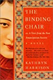 Front cover for the book The Binding Chair or, A Visit from the Foot Emancipation Society by Kathryn Harrison