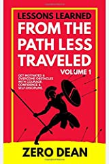 Lessons Learned from The Path Less Traveled Volume 1: Get motivated & overcome obstacles with courage, confidence & self-discipline Paperback