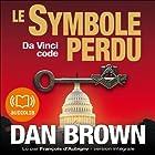 Le symbole perdu (Tétralogie Robert Langdon 3) (       UNABRIDGED) by Dan Brown Narrated by François d'Aubigny