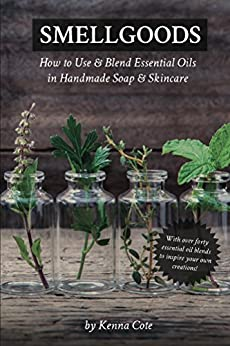 Smellgoods: How to Use & Blend Essential Oils in Handmade Soap & Skincare by [Cote, Kendra]