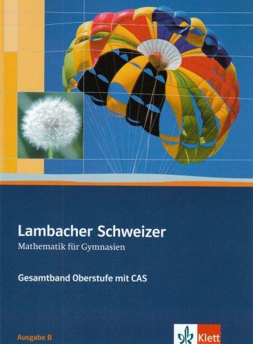 Lambacher-Schweizer - Mathematik für Gymnasien - Gesamtband Oberstufe mit CAS. Ausgabe B