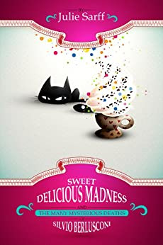 Sweet Delicious Madness and the Many Mysterious Deaths of Silvio Berlusconi (A Kissed in Italy Mystery Book 1) by [Sarff, Julie]