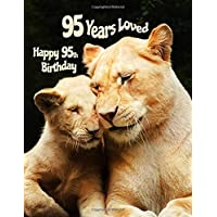 Happy 95th Birthday: 95 Years Loved, Birthday Book with Adorable Lion Family That Can be Used as a Journal or Notebook. Better Than a Birthday Card!