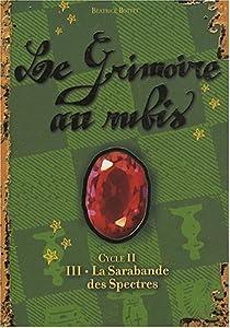 Le Grimoire au rubis, Cycle 2, Tome 3 : La sarabande des spectres par Bottet