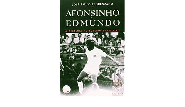 Afonsinho e Edmundo: a Rebeldia no Futebol Brasileiro: Jose Paulo Florenzano: 9788585653347: Amazon.com: Books