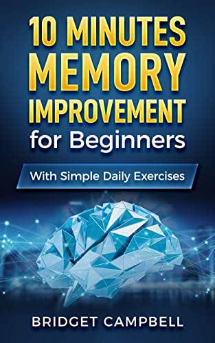 10-Minute Memory Improvement for Beginners: Unleash Your Brain Potential with Simple Daily Exercises