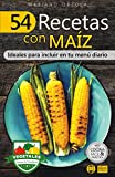 54 RECETAS CON MA�Z: Ideales para incluir en tu menú diario (Colección Cocina Fácil & Práctica nº 106) (Spanish Edition)