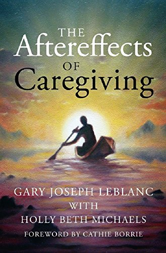 The Aftereffects of Caregiving by [LeBlanc, Gary Joseph]