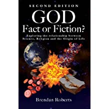God: Fact or Fiction?: Exploring the Relationship Between Science Religion and the Origin of Life