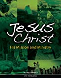 Jesus Christ : His Mission and Ministry, Pennock, Michael, 1594711860