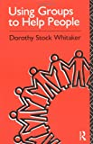 Using Groups to Help People, Dorothy Stock Whitaker, 0415042836