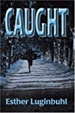 Caught, Esther Luginbuhl, 0595670032