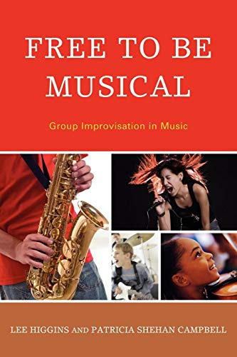 Free to Be Musical: Group Improvisation in Music (Improvisation Group)