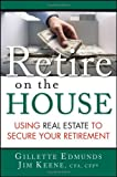 img - for Retire On the House: Using Real Estate To Secure Your Retirement book / textbook / text book