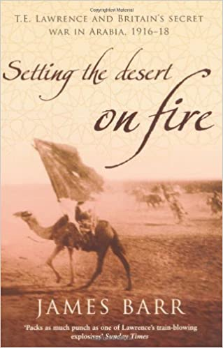 Book Setting the Desert on Fire: T.E. Lawrence and Britain's Secret War in Arabia, 1916-18