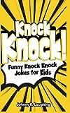 Knock Knock!: Funny Knock Knock Jokes for Kids (Funny Jokes for Kids)