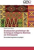 img - for Evaluaci n preliminar de la lengua ind gena Baniwa en Venezuela: Diversidad ling  stica en peligro (Spanish Edition) book / textbook / text book