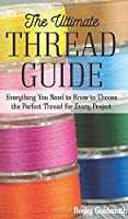 The Ultimate Thread Guide: Everything You Need to Know to Choose the Perfect Thread for Every Project