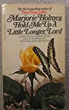Hold Me Up a Little Longer, Lord, Marjorie Holmes, 055325796X