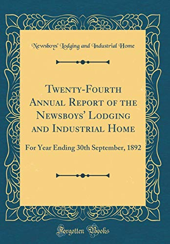 Best Twenty-Fourth Annual Report of the Newsboys' Lodging and Industrial Home: For Year Ending 30th Septe E.P.U.B