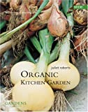 The Organic Kitchen Garden, Juliet Roberts and Gavin Kingcome, 1840913940