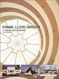 Frank Lloyd Wright: A Visual Encyclopedia