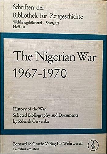 The Nigerian war, 1967-1970: History of the war; selected bibliography and documents (Schriften der Bibliothek für Zeitgeschichte, ... der Weltkriegsbücherei, Heft 10)