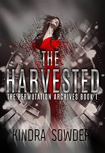 The Harvested (The Permutation Archives Book 1) by [Sowder, Kindra]