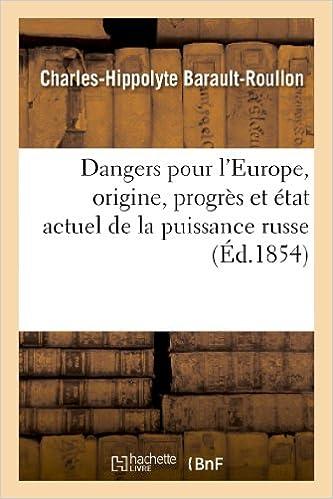 En ligne téléchargement gratuit Dangers pour l'Europe, origine, progrès et état actuel de la puissance russe : question d'Orient: au point de vue politique, religieux et militaire pdf ebook
