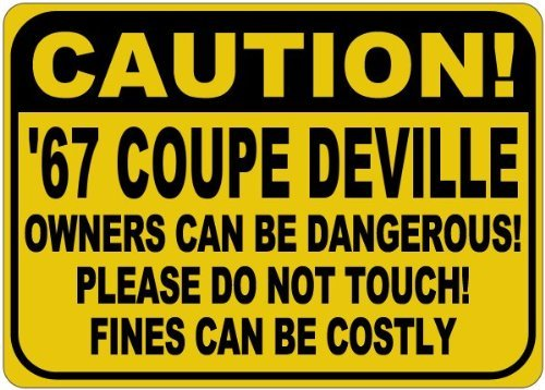 - Personalized Parking Signs 1967 67 CADILLAC COUPE DEVILLE Owners Can Be Dangerous Aluminum Caution Sign - 12 x 16 Inches