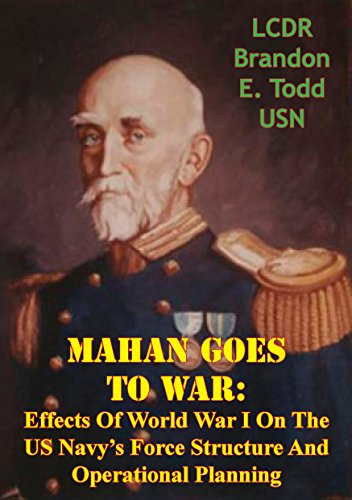 Mahan Goes To War: Effects Of World War I On The US Navy's Force Structure And Operational Planning