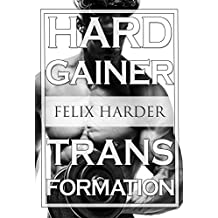 Bodybuilding: The Hardgainer Transformation: Step By Step Program On Training, Cardio and Nutrition (Bodybuilding For Beginners, Bodybuilding Training, ... Workouts) (Bodybuilding Series Book 7)