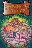 Gabriel's Magic Ornament, Randall B. Bush, 0971663300