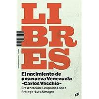 Libres: El nacimiento de una nueva Venezuela (Spanish...