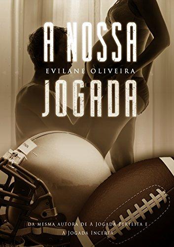 A Nossa Jogada (Série Touchdown Livro 3) por [Oliveira, Evilane]