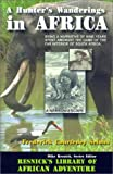 A Hunter's Wanderings in Africa: Being a Narrative of Nine Years Spent Amongst the Game of the Far Interior of South Africa (Resnick Library of African Adventure)