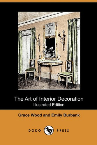The Art of Interior Decoration (Illustrated Edition) (Dodo Press) pdf