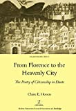 From Florence to the Heavenly City: The Poetry of Citizenship in Dante (Legenda Italian Perspectives Book 13)