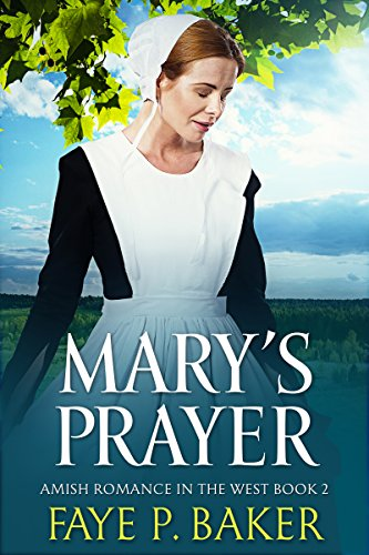 Amish Romance: Mary's Prayer (Amish in the West Book 2, Clean Inspirational Amish Romance) by [Baker, Faye P.]