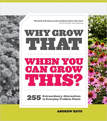 Book Why Grow That When You Can Grow This?: 255 Extraordinary Alternatives to Everyday Problem Plants