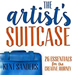 The Artist's Suitcase: 26 Essentials for the Creative Journey | Kent Sanders